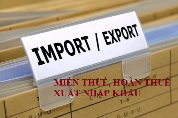 Vấn đề về miễn thuế, hoàn thuế xuất nhập khẩu