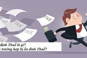 Ấn định thuế là gì? Các trường hợp bị ấn định Thuế