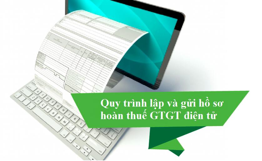 Quy trình lập và gửi hồ sơ hoàn thuế GTGT điện tử