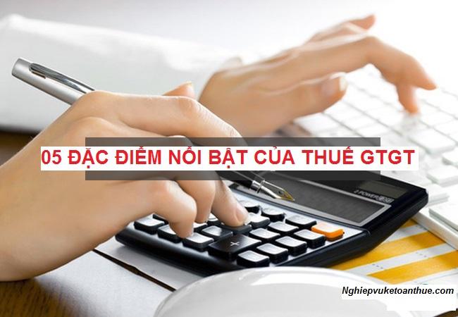 05 đặc điểm nổi bật của thuế GTGT