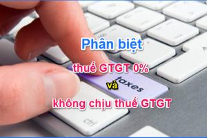 phân biệt thuế 0% và ko chịu thuế GTGT
