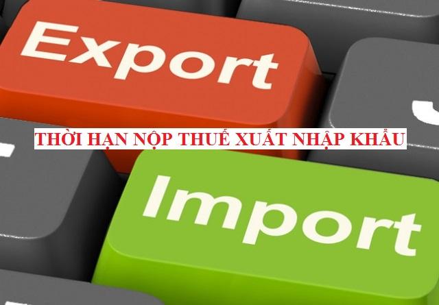 Thời hạn nộp thuế xuất nhập khẩu