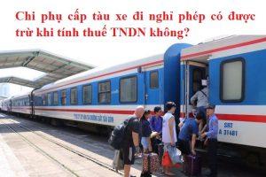 Chi phụ cấp tàu xe đi nghỉ phép có được trừ khi tính thuế TNDN không?