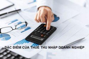 04 đặc điểm nổi bật của thuế thu nhập doanh nghiệp