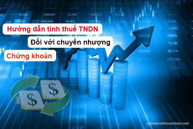 Hướng dẫn tính thuế TNDN từ chuyển nhượng chứng khoán