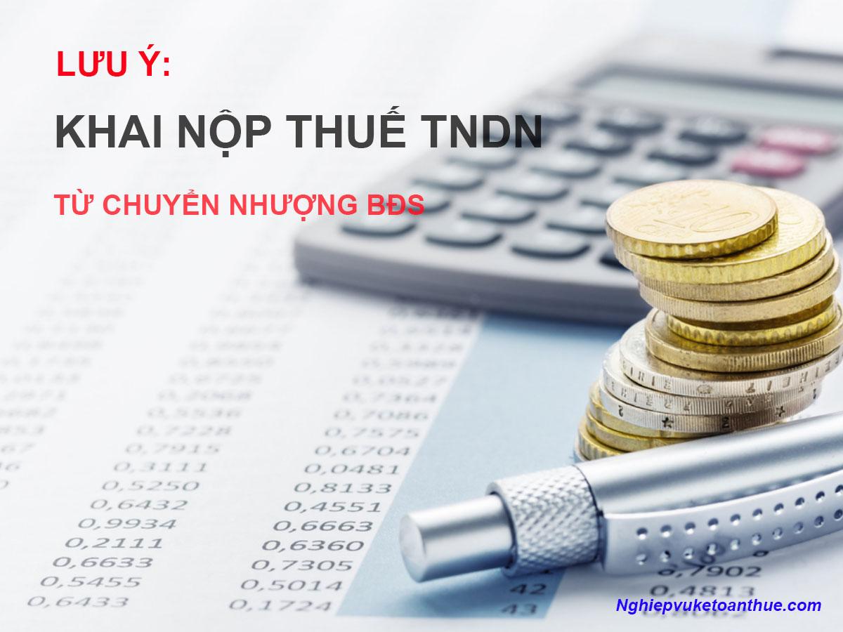 Lưu ý về khai nộp thuế TNDN từ chuyển nhượng bất động sản