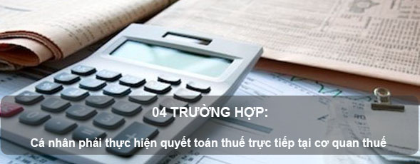 Những trường hợp cá nhân phải thực hiện quyết toán thuế trực tiếp tại cơ quan thuế