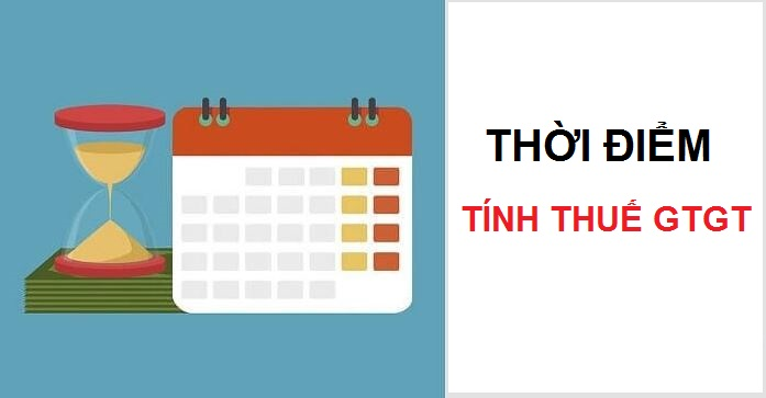 Thời điểm tính thuế GTGT