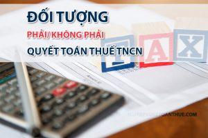 Đối tượng phải quyết toán thuế TNCN