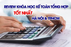Review Khóa Học Kế Toán Tổng Hợp Tốt Nhất Hà Nội và TPHCM